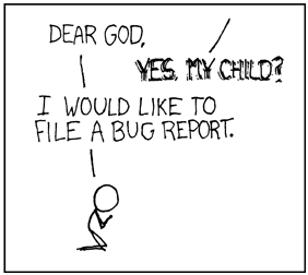 Dear God, I would like to file a bug report